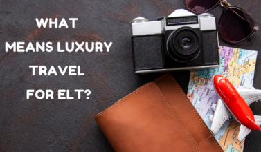 What means Luxury Travel for ELT_